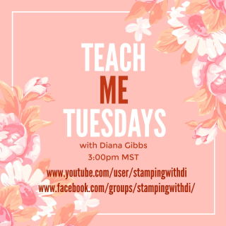 Teach Me Tuesdays YouTube FaceBook www.stampingwithdi.com