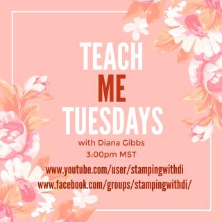 Teach Me Tuesdays with Diana Gibbs www.stampingwithdi.com
